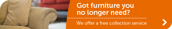 Got furniture you no longer need? We offer a free collection service